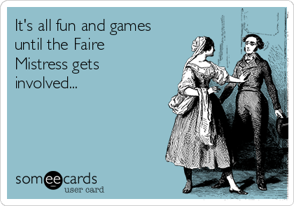 It's all fun and games until the Faire Mistress gets involved...