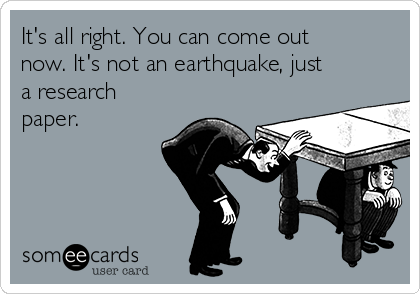 It's all right. You can come out now. It's not an earthquake, just  a research paper.