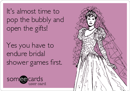 It's almost time to pop the bubbly and open the gifts!  Yes you have to endure bridal shower games first.