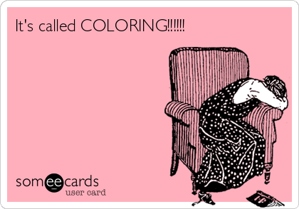 It's called COLORING!!!!!!