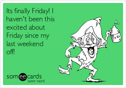 Finally Friday Someecards Workplace