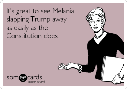 It's great to see Melania slapping Trump away as easily as the Constitution does.
