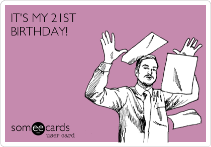ITS MY 21ST BIRTHDAY