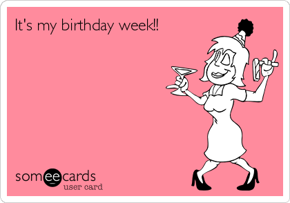 It's my birthday week!!