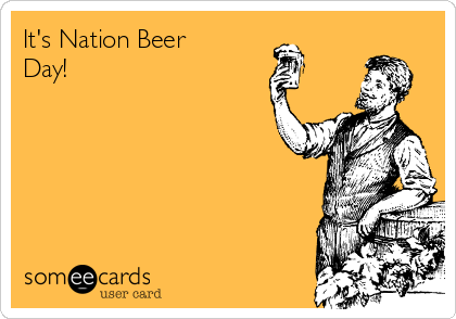 It's Nation Beer Day!