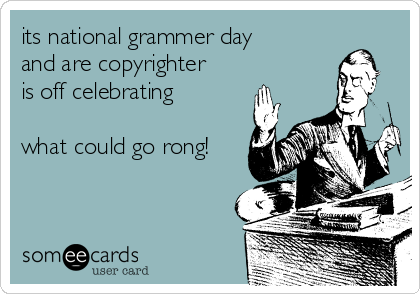 its national grammer day and are copyrighter is off celebrating  what could go rong!