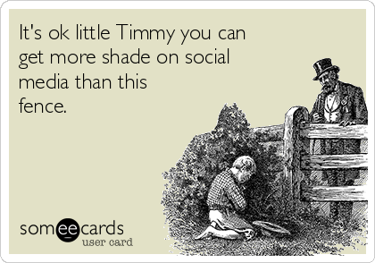 It's ok little Timmy you can get more shade on social media than this fence.