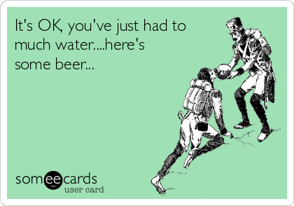 It's OK, you've just had to much water....here's some beer...