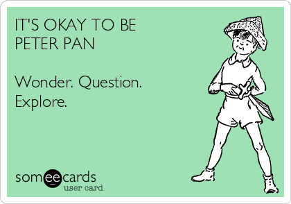IT'S OKAY TO BE  PETER PAN  Wonder. Question. Explore.