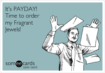 It's PAYDAY!  Time to order my Fragrant  Jewels!