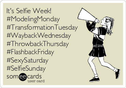 It's Selfie Week! #ModelingMonday #TransformationTuesday #WaybackWednesday #ThrowbackThursday #FlashbackFriday #SexySaturday #SelfieSunday