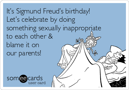 Its sigmund freuds birthday lets celebrate by doing something its sigmund freuds birthday lets celebrate by doing something sexually inappropriate to each other bookmarktalkfo Images