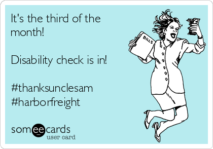 It's the third of the month!  Disability check is in!  #thanksunclesam #harborfreight