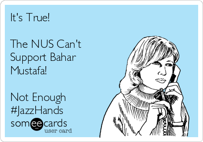 It's True!   The NUS Can't Support Bahar Mustafa!  Not Enough  #JazzHands