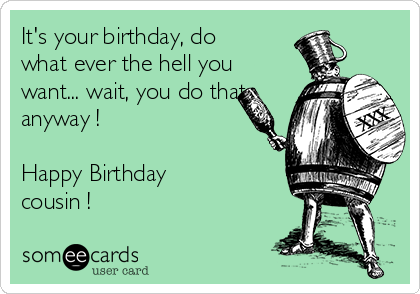 Its your birthday do what ever the hell you want wait you do its your birthday do what ever the hell you want wait bookmarktalkfo Image collections