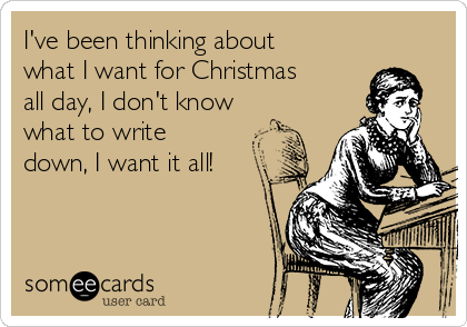 I've Been Thinking About What I Want For Christmas All Day, I Don ...