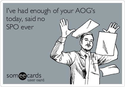 I've had enough of your AOG's today, said no SPO ever