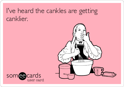 I've heard the cankles are getting canklier.
