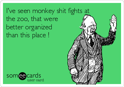 I've seen monkey shit fights at the zoo, that were better organized than this place !