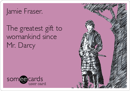 Jamie Fraser. The greatest gift to womankind since Mr ...