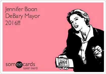 Jennifer Boon DeBary Mayor 2016!!!