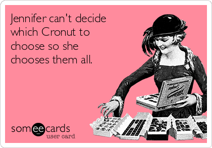 Jennifer can't decide which Cronut to choose so she chooses them all.