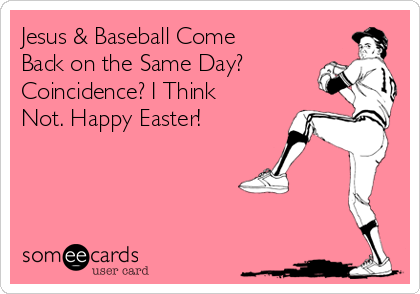 Jesus & Baseball Come Back on the Same Day? Coincidence? I Think Not. Happy Easter!