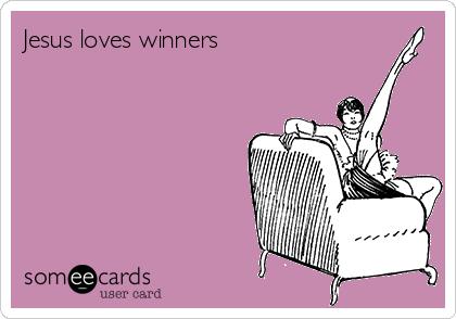 Jesus loves winners
