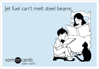 Jet fuel can't melt steel beams