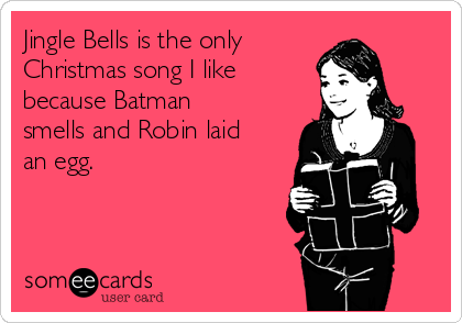 Jingle Bells Is The Only Christmas Song I Like Because Batman ...