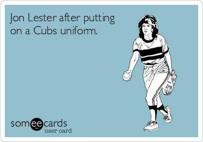 Jon Lester after putting on a Cubs uniform.