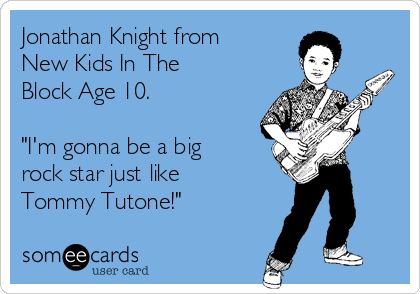 """Jonathan Knight from New Kids In The Block Age 10.  """"I'm gonna be a big rock star just like Tommy Tutone!"""""""