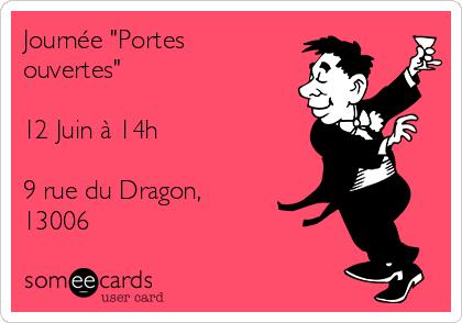 """Journée """"Portes ouvertes""""  12 Juin à 14h  9 rue du Dragon, 13006"""