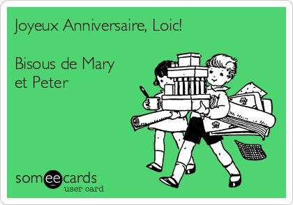 Joyeux Anniversaire Loic Bisous De Mary Et Peter Birthday Ecard