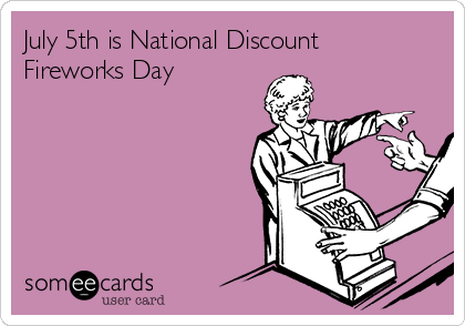 July 5th is National Discount Fireworks Day