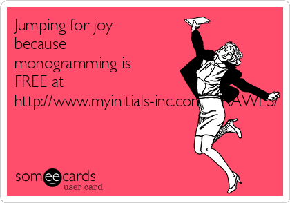 Jumping for joy because monogramming is FREE at http://www.myinitials-inc.com/DRAWLS/