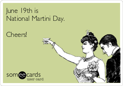 June 19th is National Martini Day.   Cheers!