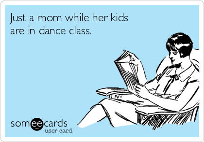 Just a mom while her kids are in dance class.