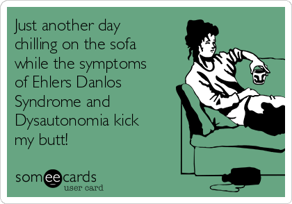 Just another day chilling on the sofa while the symptoms of Ehlers Danlos Syndrome and Dysautonomia kick my butt!