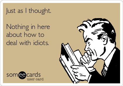 Just as I thought.  Nothing in here about how to deal with idiots.