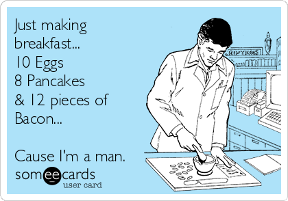 Just making breakfast... 10 Eggs 8 Pancakes & 12 pieces of Bacon...  Cause I'm a man.