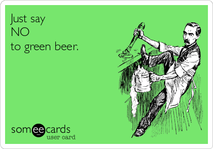 Just say  NO  to green beer.