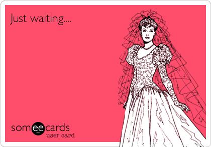 Just waiting....
