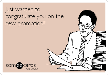 Just wanted to congratulate you on the new promotion!!