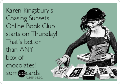 Karen Kingsbury's Chasing Sunsets  Online Book Club  starts on Thursday! That's better than ANY  box of chocolates!