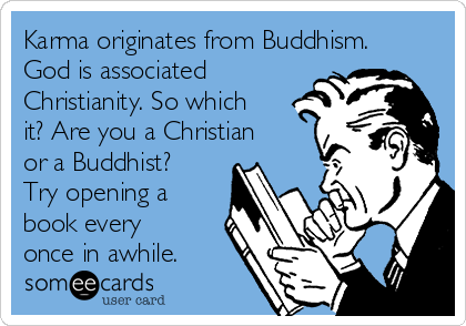 Karma originates from Buddhism. God is associated  Christianity. So which it? Are you a Christian or a Buddhist? Try opening a book every once in awhile.