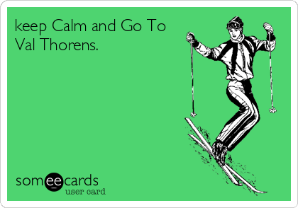 keep Calm and Go To Val Thorens.
