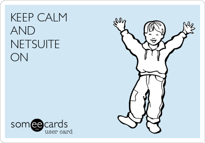 KEEP CALM  AND  NETSUITE  ON