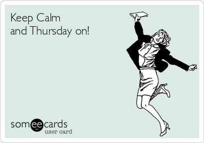 Keep Calm  and Thursday on!
