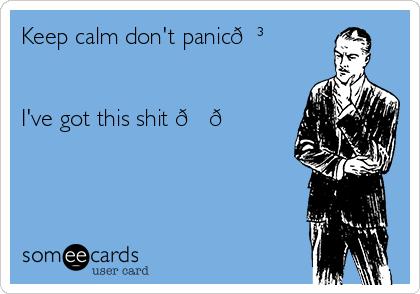 Keep calm don't panic